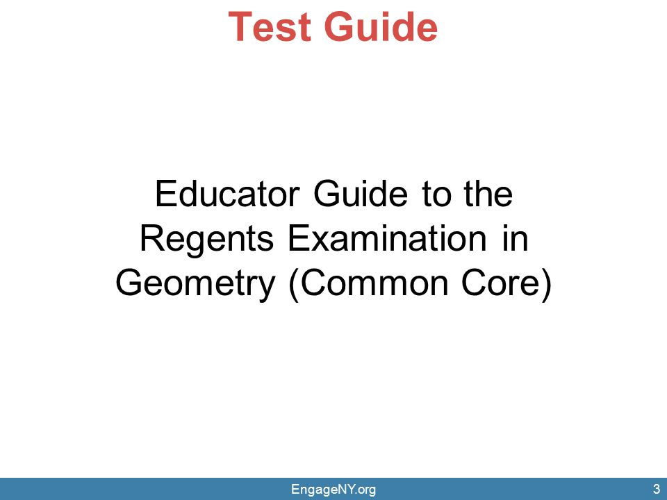 EngageNY.org3 Test Guide Educator Guide to the Regents Examination in Geometry (Common Core)