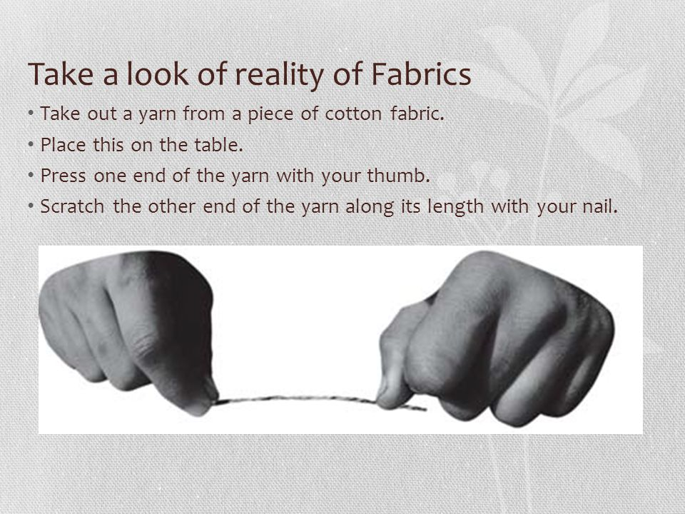 Take a look of reality of Fabrics Take out a yarn from a piece of cotton fabric.