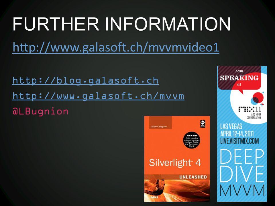 FURTHER INFORMATION http://blog.galasoft.ch http://www.galasoft.ch/mvvm @LBugnion http://www.galasoft.ch/mvvmvideo1