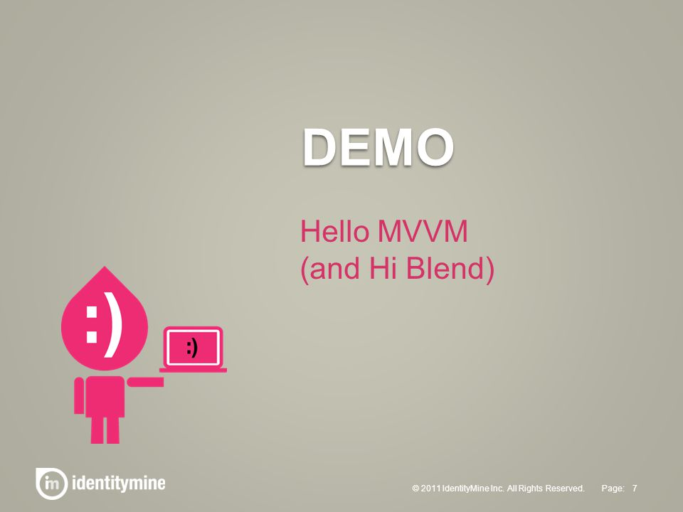 DEMO © 2011 IdentityMine Inc. All Rights Reserved. 7Page: Hello MVVM (and Hi Blend)