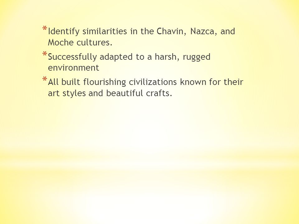 * Identify similarities in the Chavin, Nazca, and Moche cultures.