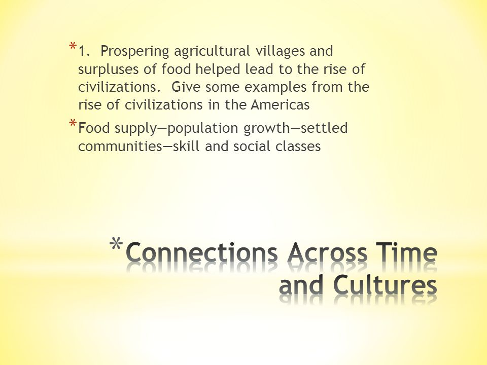 * 1. Prospering agricultural villages and surpluses of food helped lead to the rise of civilizations. Give some examples from the rise of civilization