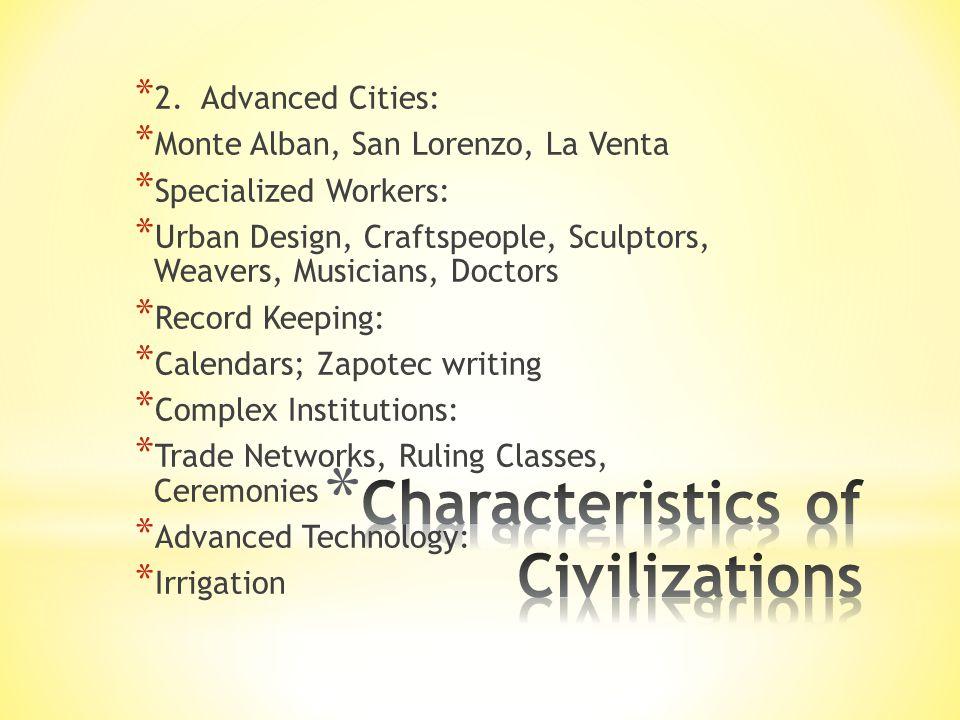 * 2. Advanced Cities: * Monte Alban, San Lorenzo, La Venta * Specialized Workers: * Urban Design, Craftspeople, Sculptors, Weavers, Musicians, Doctors