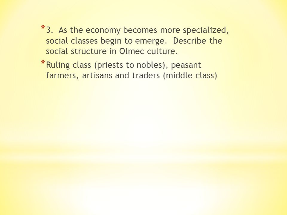 * 3.As the economy becomes more specialized, social classes begin to emerge.
