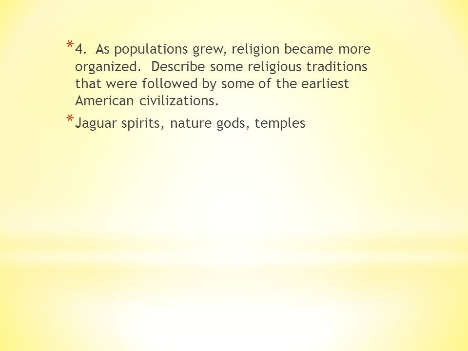 * 4.As populations grew, religion became more organized.