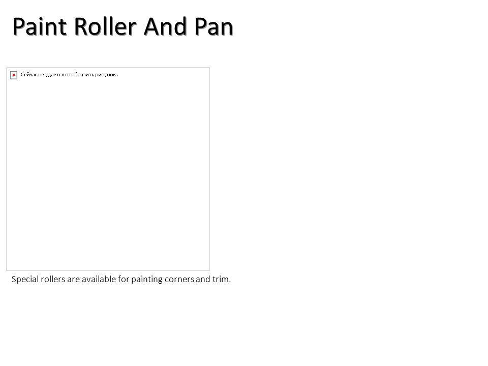 Paint Roller And Pan Special rollers are available for painting corners and trim.
