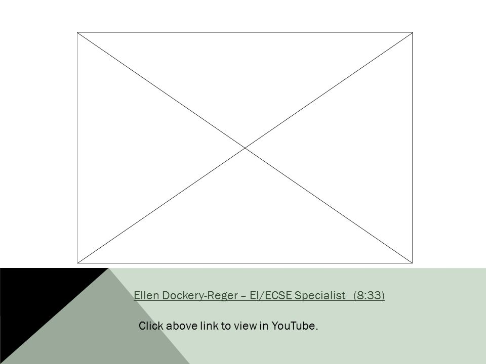 Ellen Dockery-Reger – EI/ECSE Specialist (8:33) Click above link to view in YouTube.