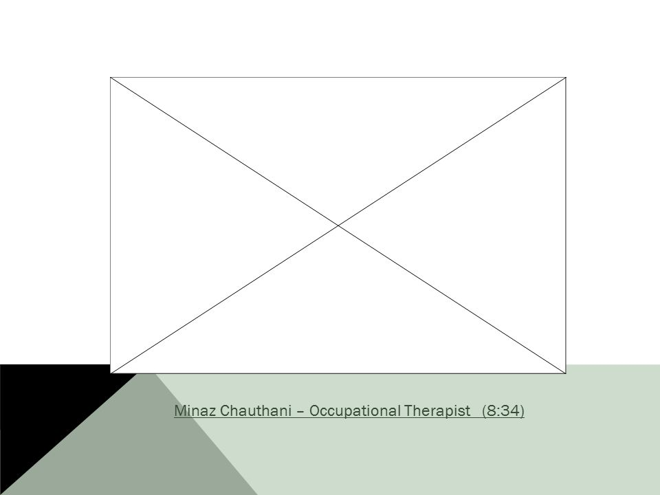 Minaz Chauthani – Occupational Therapist (8:34)