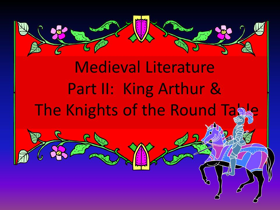 Medieval Literature Part II: King Arthur & The Knights of the Round Table