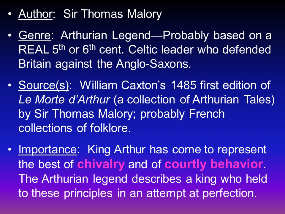 Author: Sir Thomas Malory Genre: Arthurian Legend—Probably based on a REAL 5 th or 6 th cent.