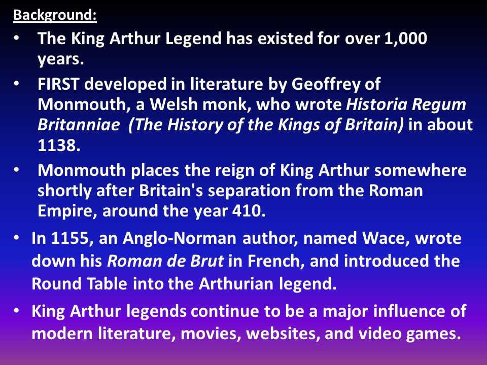 Background: The King Arthur Legend has existed for over 1,000 years.