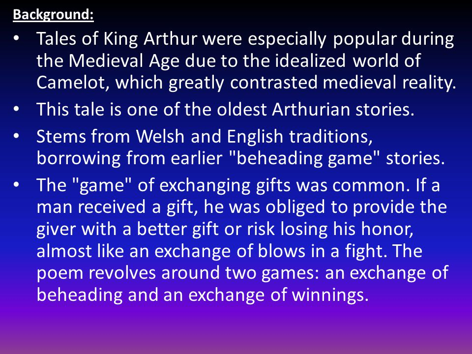 Background: Tales of King Arthur were especially popular during the Medieval Age due to the idealized world of Camelot, which greatly contrasted medieval reality.