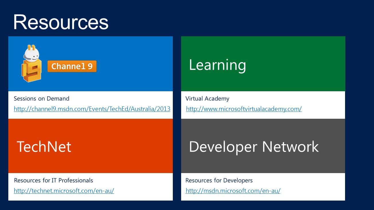 http://msdn.microsoft.com/en-au/ http://www.microsoftvirtualacademy.com/ http://channel9.msdn.com/Events/TechEd/Australia/2013 http://technet.microsof