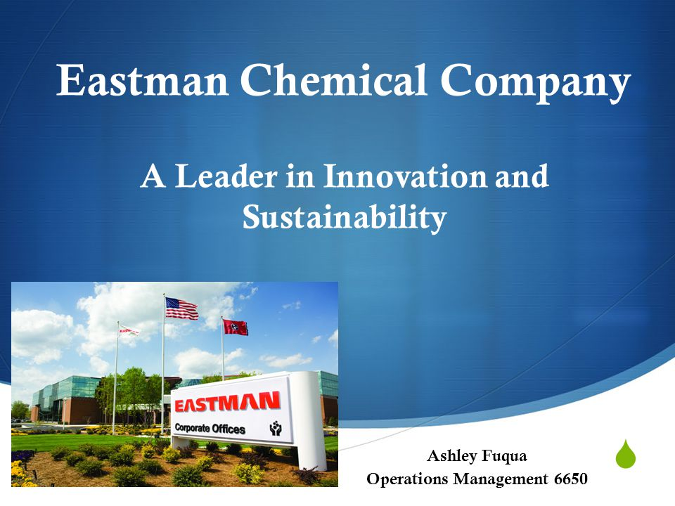  Ashley Fuqua Operations Management 6650 Eastman Chemical Company A Leader in Innovation and Sustainability