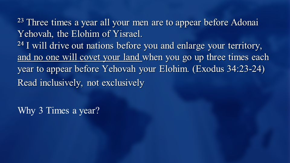 23 Three times a year all your men are to appear before Adonai Yehovah, the Elohim of Yisrael.