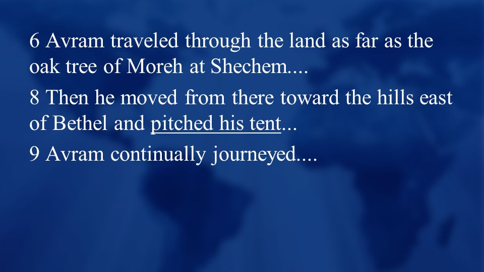 6 Avram traveled through the land as far as the oak tree of Moreh at Shechem....