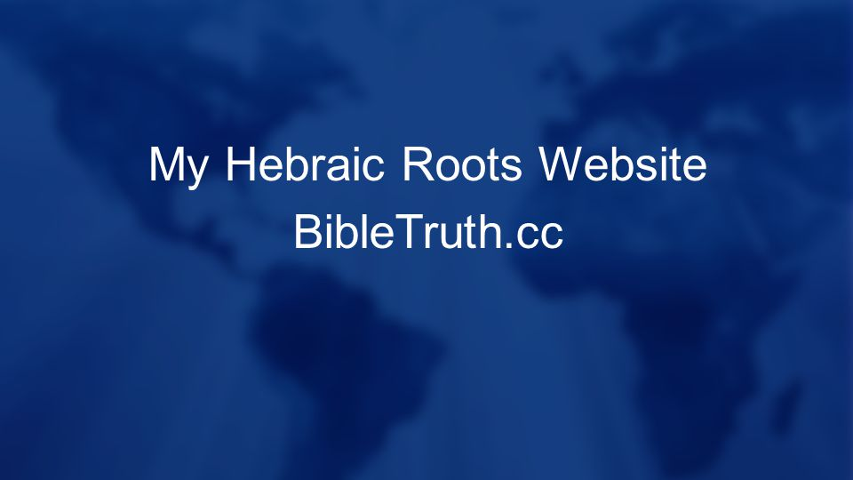My Hebraic Roots Website BibleTruth.cc