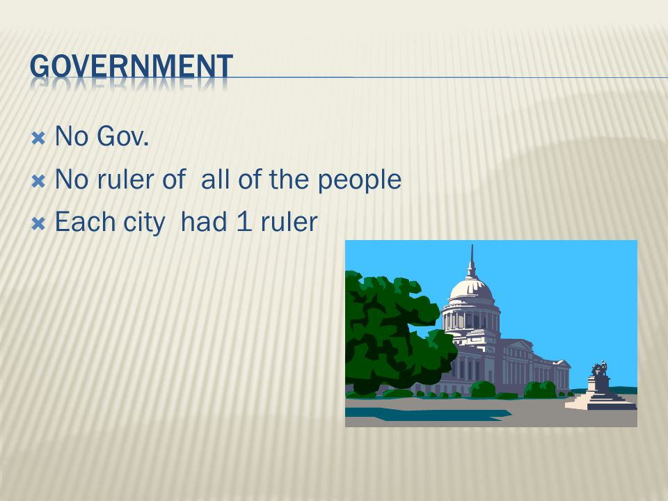  No Gov.  No ruler of all of the people  Each city had 1 ruler