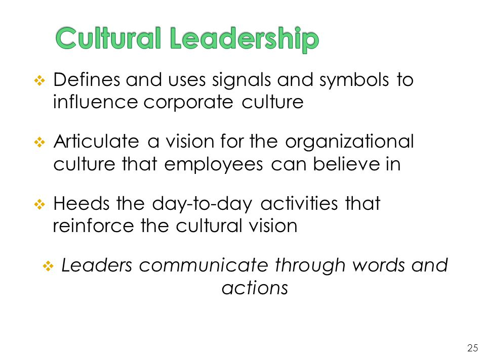  Defines and uses signals and symbols to influence corporate culture  Articulate a vision for the organizational culture that employees can believe