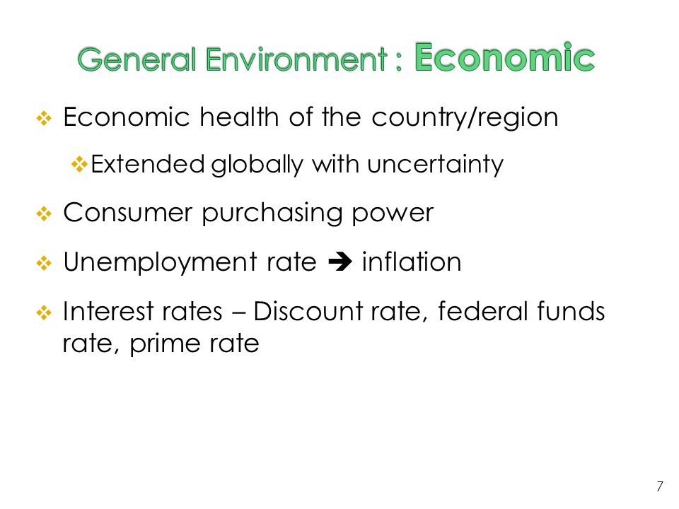  Economic health of the country/region  Extended globally with uncertainty  Consumer purchasing power  Unemployment rate  inflation  Interest ra