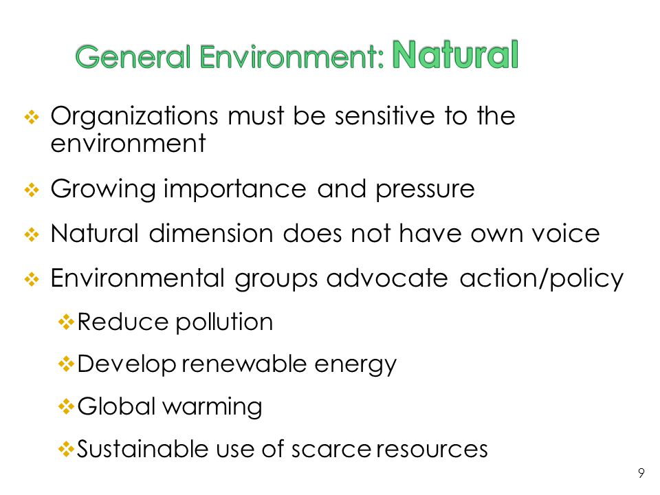  Organizations must be sensitive to the environment  Growing importance and pressure  Natural dimension does not have own voice  Environmental gro