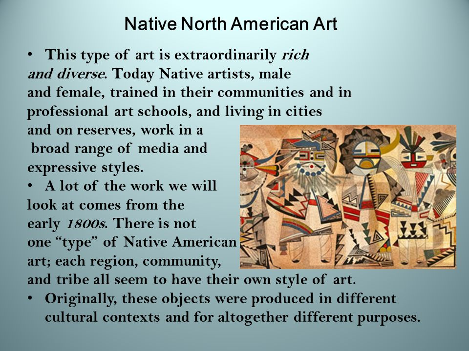 Native North American Art This type of art is extraordinarily rich and diverse.