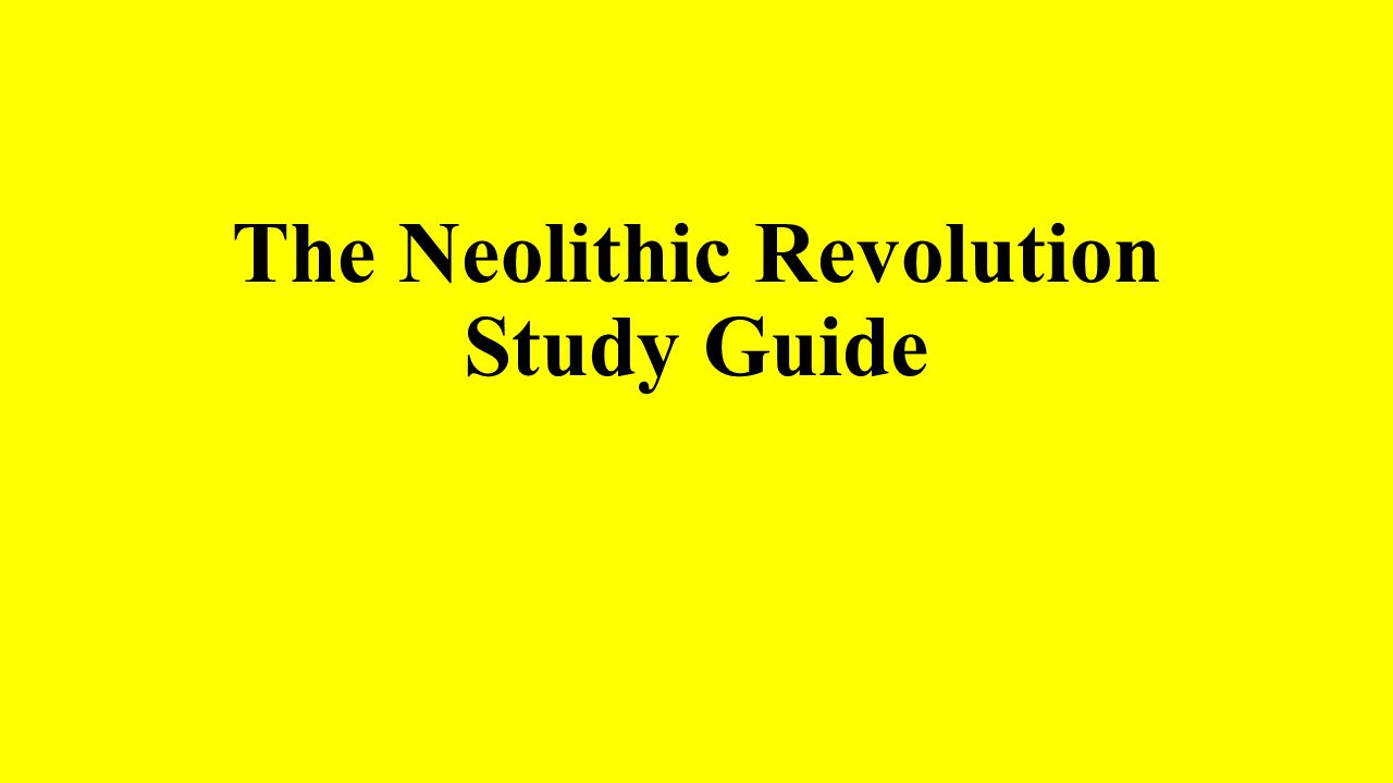 The Neolithic Revolution Study Guide