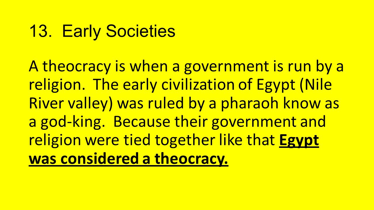13.Early Societies A theocracy is when a government is run by a religion.