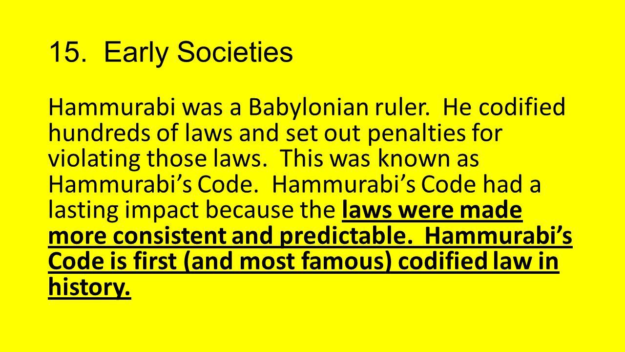 15.Early Societies Hammurabi was a Babylonian ruler.