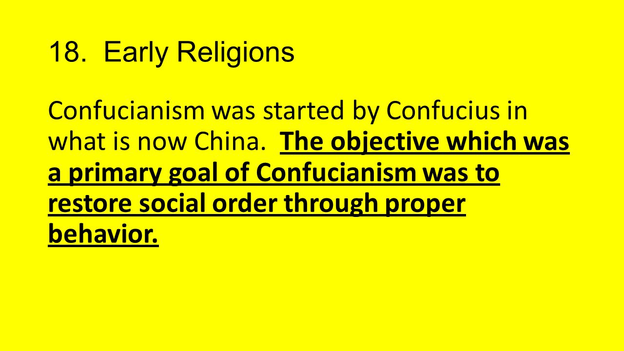 18.Early Religions Confucianism was started by Confucius in what is now China.