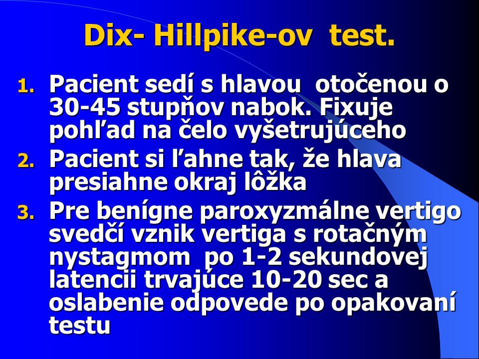 Dix- Hillpike-ov test.1. Pacient sedí s hlavou otočenou o 30-45 stupňov nabok.