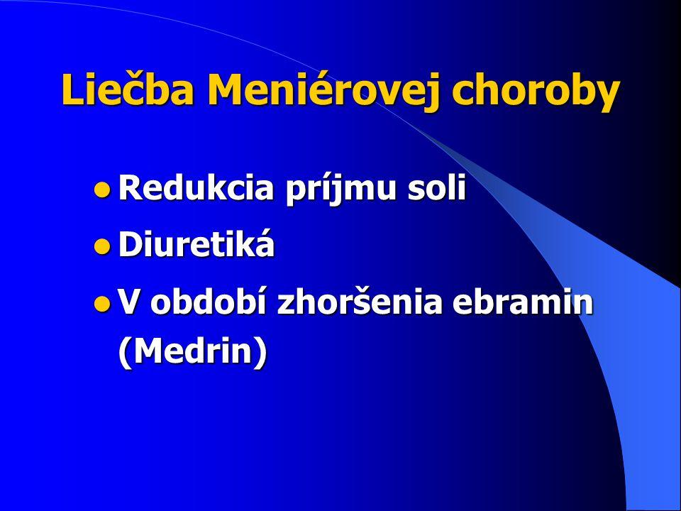 Liečba Meniérovej choroby Redukcia príjmu soli Redukcia príjmu soli Diuretiká Diuretiká V období zhoršenia ebramin (Medrin) V období zhoršenia ebramin (Medrin)