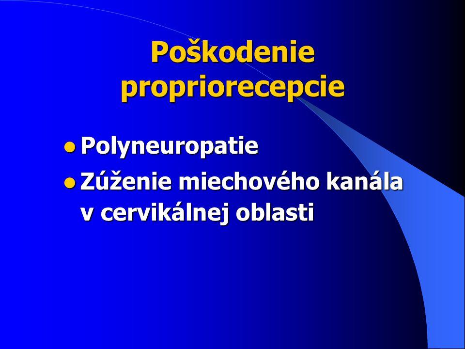 Poškodenie propriorecepcie Polyneuropatie Polyneuropatie Zúženie miechového kanála v cervikálnej oblasti Zúženie miechového kanála v cervikálnej oblasti