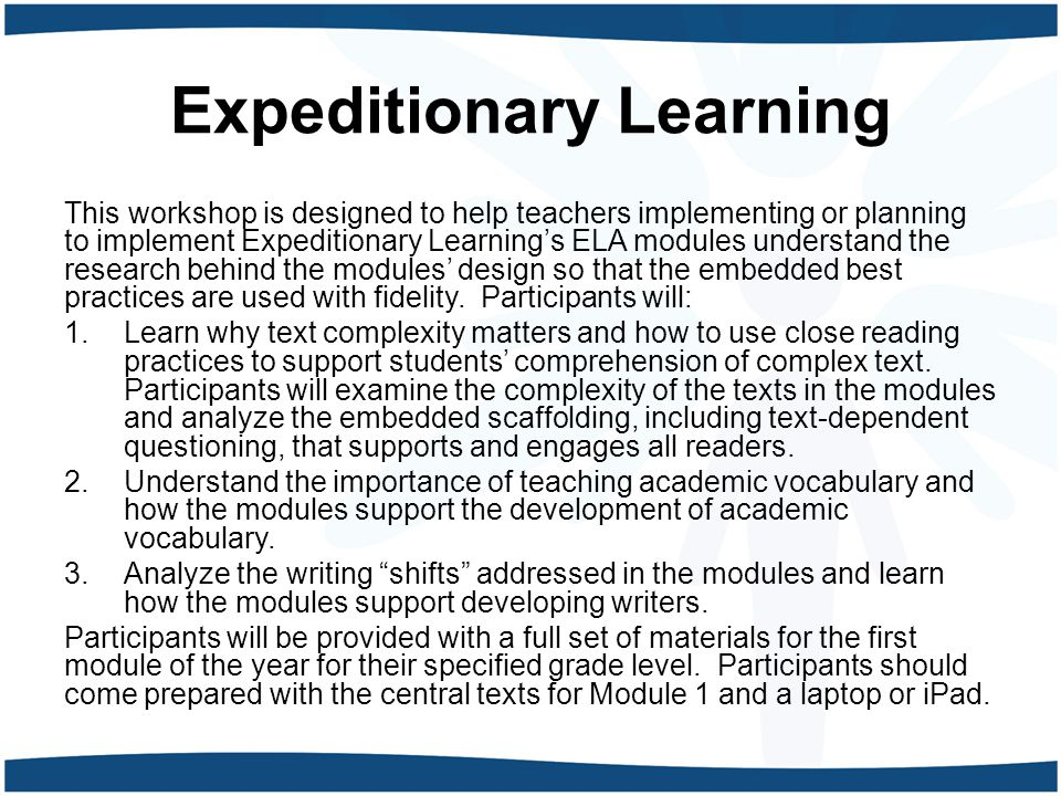 Expeditionary Learning This workshop is designed to help teachers implementing or planning to implement Expeditionary Learning's ELA modules understan