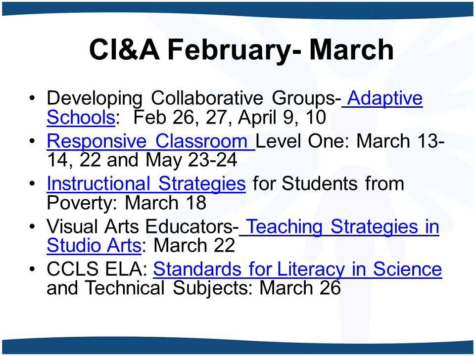 CI&A February- March Developing Collaborative Groups- Adaptive Schools: Feb 26, 27, April 9, 10 Adaptive Schools Responsive Classroom Level One: March