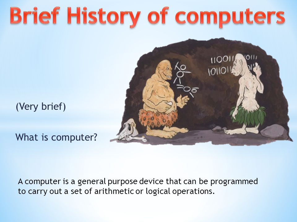 (Very brief) What is computer.