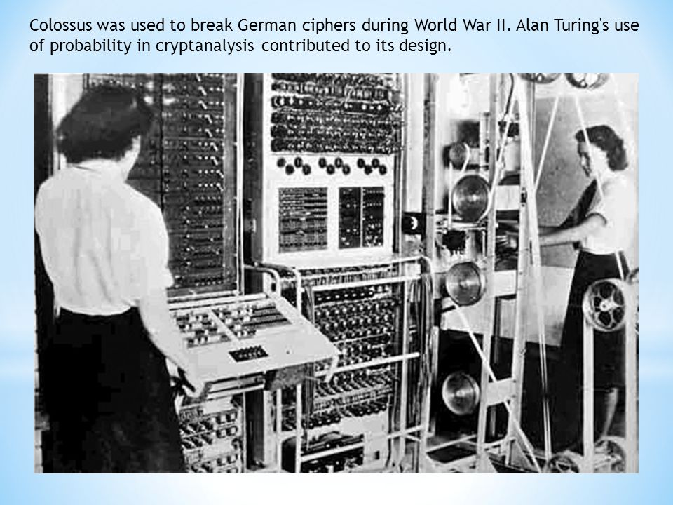 Colossus was used to break German ciphers during World War II.