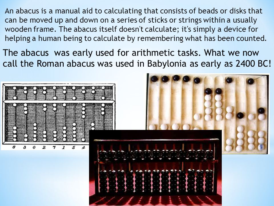 The abacus was early used for arithmetic tasks.