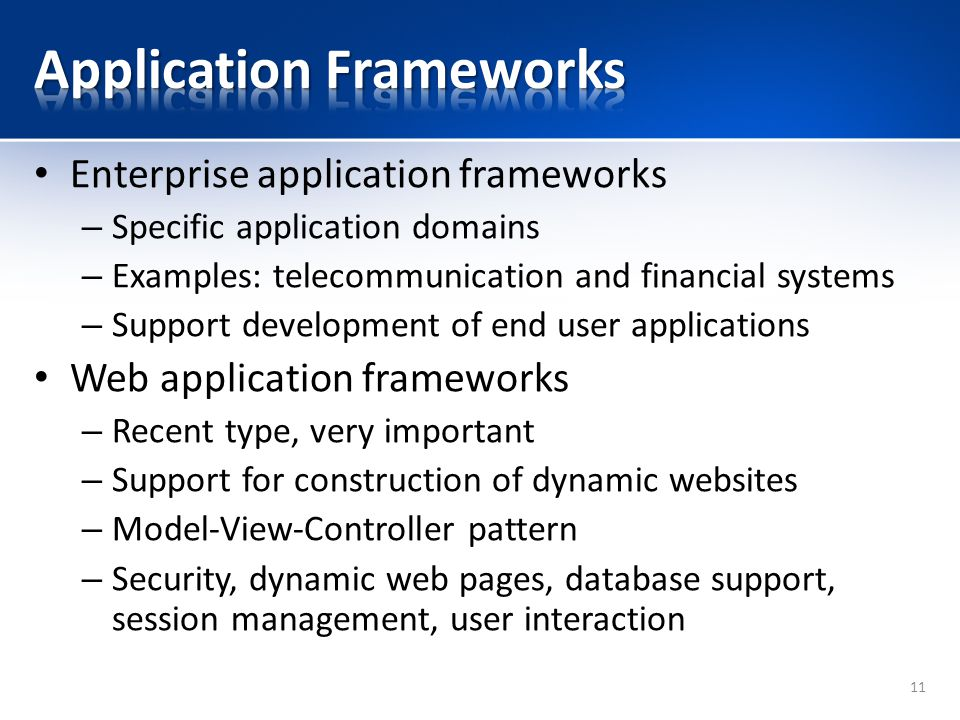 Enterprise application frameworks – Specific application domains – Examples: telecommunication and financial systems – Support development of end user