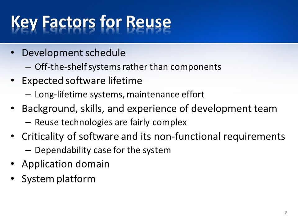 Development schedule – Off-the-shelf systems rather than components Expected software lifetime – Long-lifetime systems, maintenance effort Background,