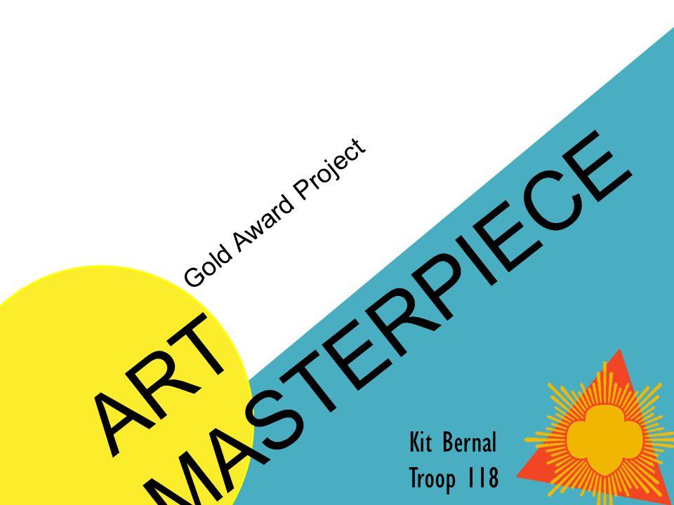 ART MASTERPIECE Gold Award Project Kit Bernal Troop 118