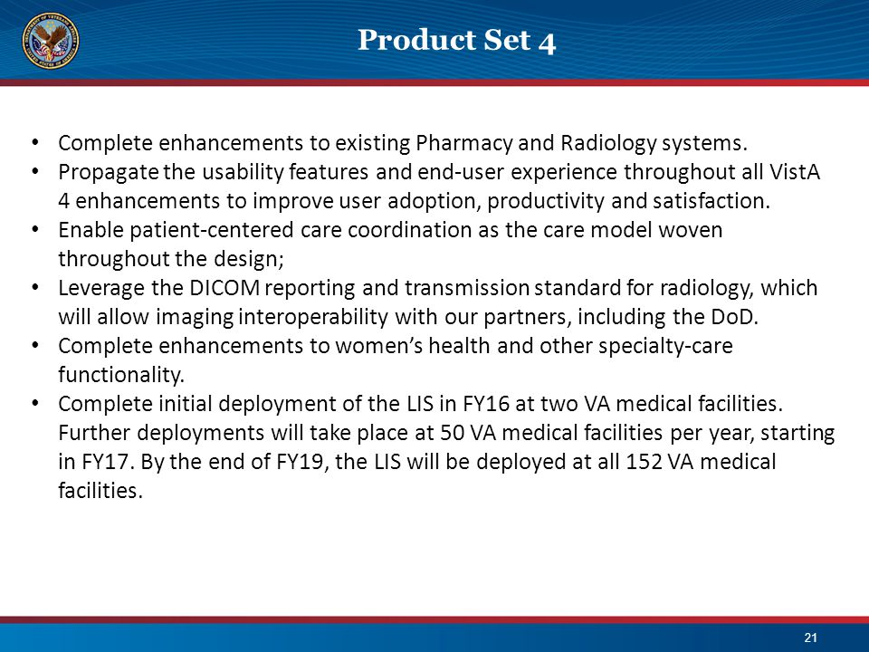 Product Set 4 21 Complete enhancements to existing Pharmacy and Radiology systems. Propagate the usability features and end-user experience throughout