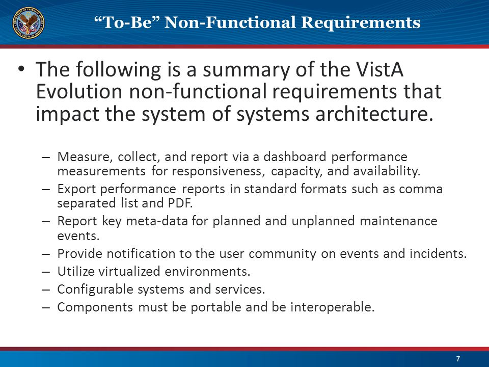 """To-Be"" Non-Functional Requirements 7 The following is a summary of the VistA Evolution non-functional requirements that impact the system of systems"
