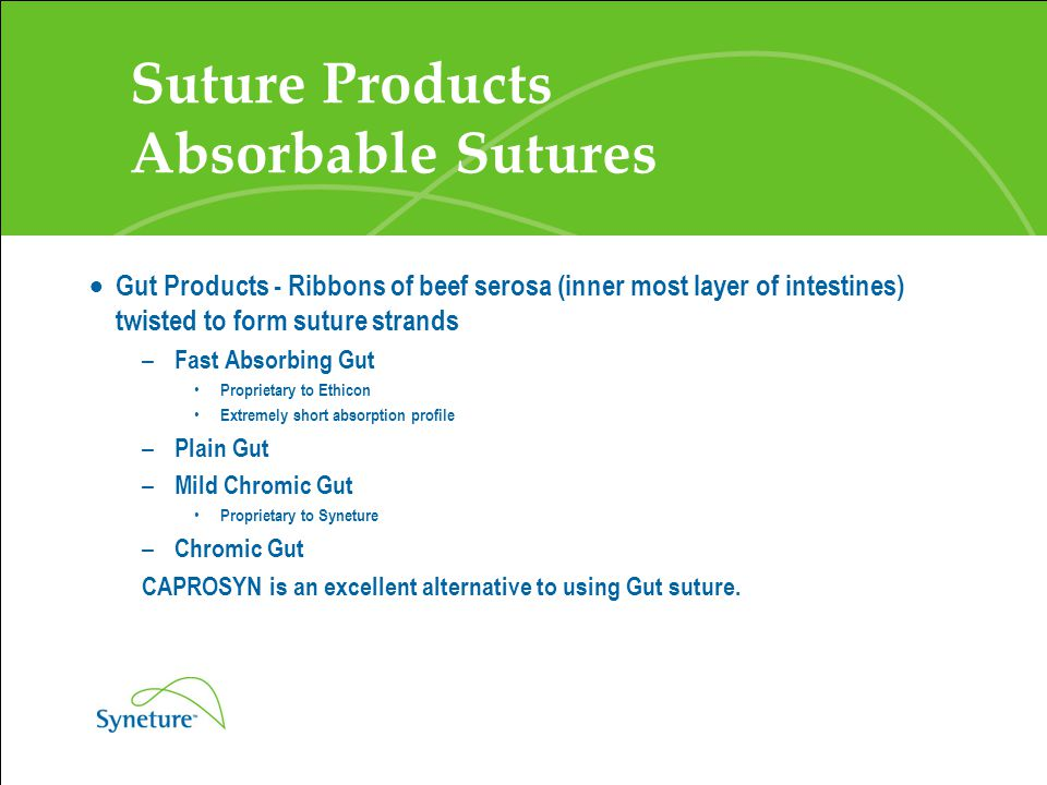Suture Products Absorbable Sutures  Gut Products - Ribbons of beef serosa (inner most layer of intestines) twisted to form suture strands – Fast Abso