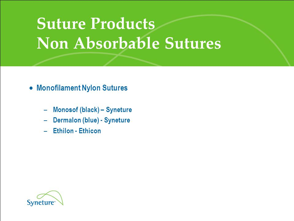 Suture Products Non Absorbable Sutures  Monofilament Nylon Sutures – Monosof (black) – Syneture – Dermalon (blue) - Syneture – Ethilon - Ethicon