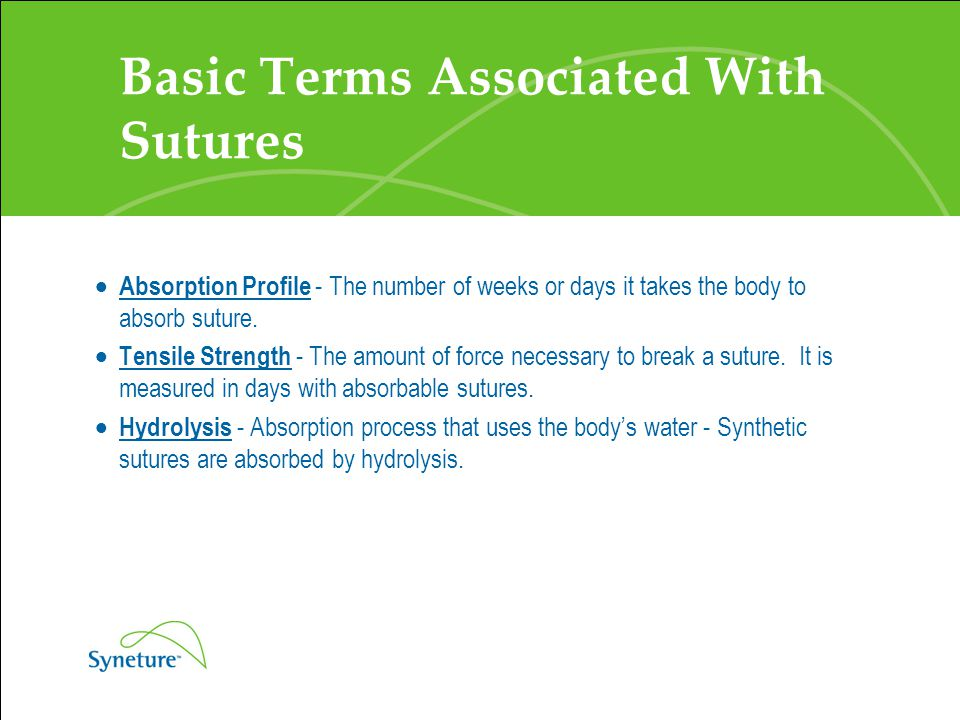 Basic Terms Associated With Sutures  Enzymatic Process - Suture that is absorbed by the body's enzymes - Gut suture products are absorbed in this manner  Degrade - A non-absorbable suture's tendency to crumble and fall apart over time.