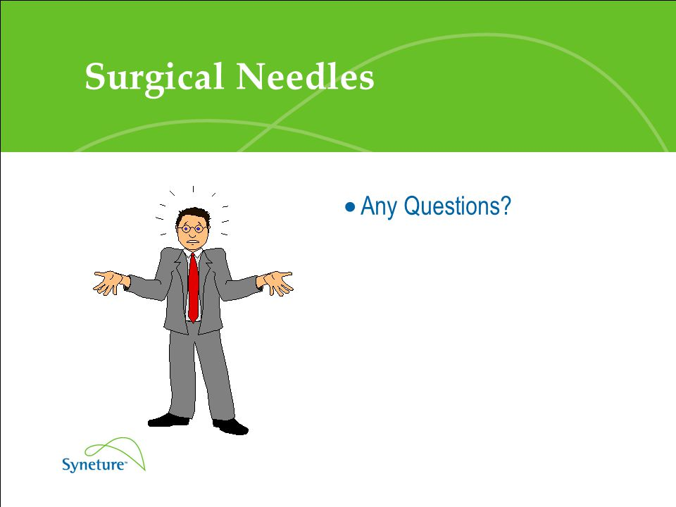 Surgical Needles  Any Questions?