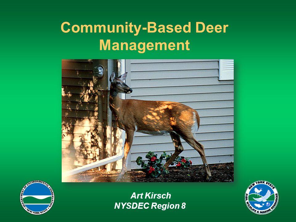 Community-Based Deer Management Art Kirsch NYSDEC Region 8