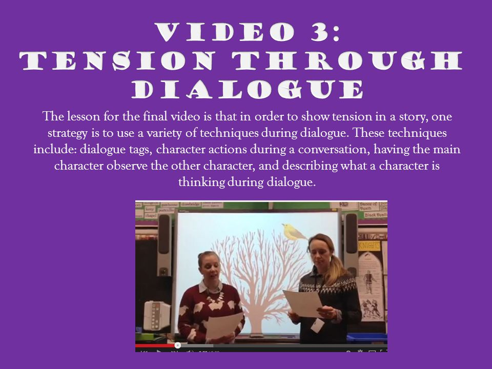 The lesson for the final video is that in order to show tension in a story, one strategy is to use a variety of techniques during dialogue.