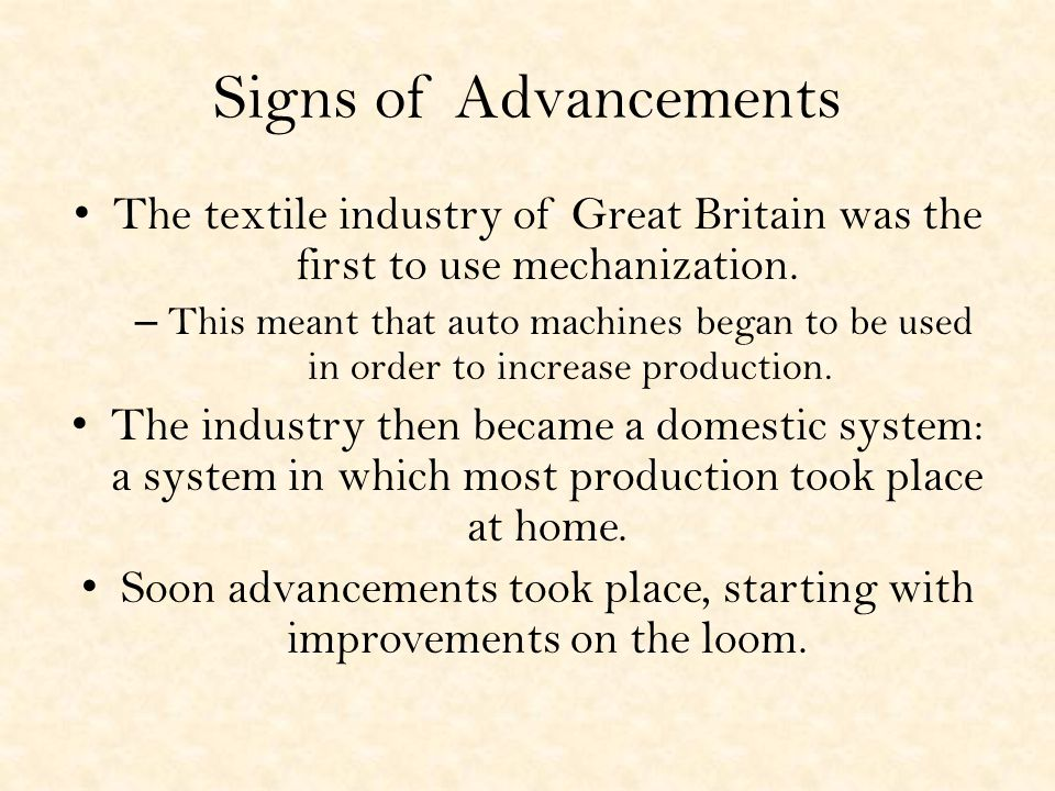 Signs of Advancements The textile industry of Great Britain was the first to use mechanization.